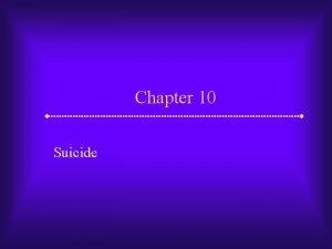 Chapter 10 Suicide Suicide Suicide is a major