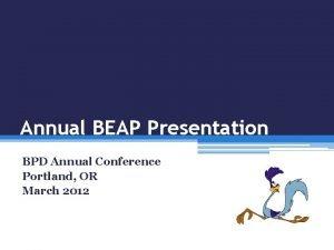 Annual BEAP Presentation BPD Annual Conference Portland OR