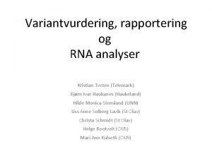Variantvurdering rapportering og RNA analyser Kristian Tveten Telemark