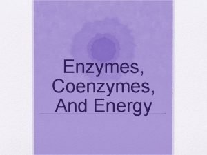 Enzymes Coenzymes And Energy Nutrients Nutrients are molecules