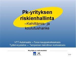 Pkyrityksen riskienhallinta Kehittmis ja koulutushanke VTT Automaatio Turun