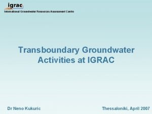 International Groundwater Resources Assessment Centre Transboundary Groundwater Activities