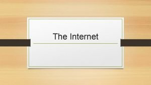 The Internet The Internet Overview Internet is defined