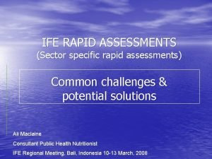 IFE RAPID ASSESSMENTS Sector specific rapid assessments Common