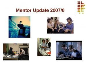 Mentor Update 20078 Update format l Aims and
