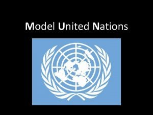 Model United Nations United Nations Founded in 1945