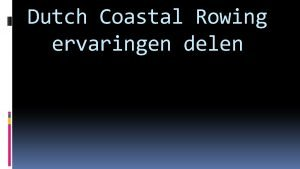 Dutch Coastal Rowing ervaringen delen Inhoudsopgave Dutch Coastal