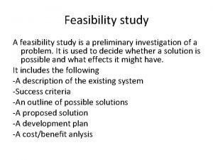 Feasibility study A feasibility study is a preliminary