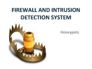 FIREWALL AND INTRUSION DETECTION SYSTEM Honeypots Honeypots Honeypot