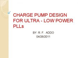 CHARGE PUMP DESIGN FOR ULTRA LOW POWER PLLs