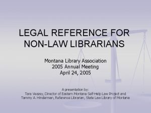 LEGAL REFERENCE FOR NONLAW LIBRARIANS Montana Library Association