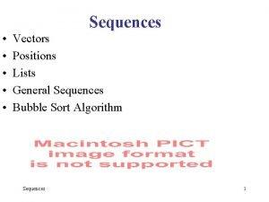 Sequences Vectors Positions Lists General Sequences Bubble Sort