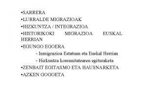 SARRERA LURRALDE MIGRAZIOAK HIZKUNTZA INTEGRAZIOA HISTORIKOKI MIGRAZIOA EUSKAL