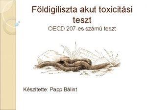Fldigiliszta akut toxicitsi teszt OECD 207 es szm