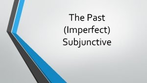 The Past Imperfect Subjunctive Past Subjunctive A k