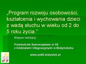 Program rozwoju osobowoci ksztacenia i wychowania dzieci z