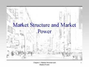 Market Structure and Market Power Chapter 3 Market