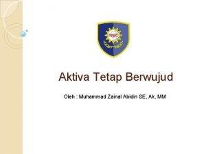 Aktiva Tetap Berwujud Oleh Muhammad Zainal Abidin SE