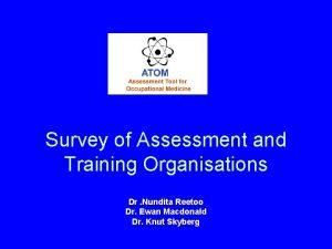 Survey of Assessment and Training Organisations Dr Nundita