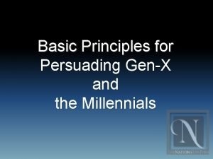 Basic Principles for Persuading GenX and the Millennials