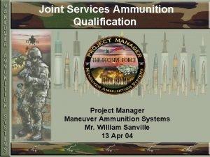 Joint Services Ammunition Qualification Project Manager Maneuver Ammunition