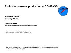 Exclusive meson production at COMPASS WolfDieter Nowak University