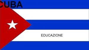 CUBA EDUCAZIONE CUBA ORDINAMENTO DELLO STATO E STORIA