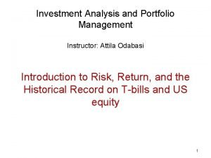 Investment Analysis and Portfolio Management Instructor Attila Odabasi