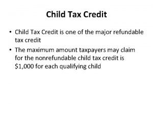 Child Tax Credit Child Tax Credit is one