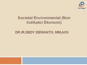 Societal Environmental Non Indikator Ekonomi DR IR DEDY