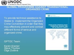 GLOBAL PROGRAMME AGAINST TRANSNATIONAL ORGANIZED CRIME To provide