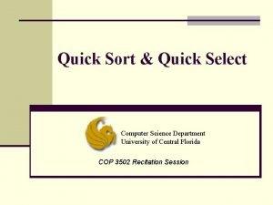 Quick Sort Quick Select Computer Science Department University