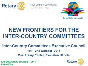 NEW FRONTIERS FOR THE INTERCOUNTRY COMMITTEES InterCountry Committees
