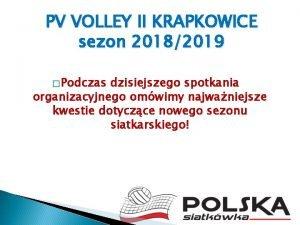 PV VOLLEY II KRAPKOWICE sezon 20182019 Podczas dzisiejszego
