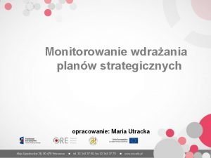 Monitorowanie wdraania planw strategicznych opracowanie Maria Utracka Cel