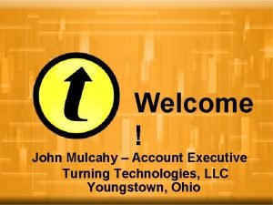 Welcome John Mulcahy Account Executive Turning Technologies LLC