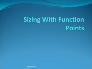 Sizing With Function Points Requirements 1 Sizing Effort