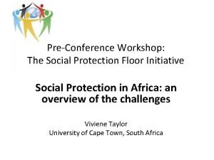 PreConference Workshop The Social Protection Floor Initiative Social