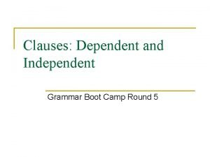 Clauses Dependent and Independent Grammar Boot Camp Round