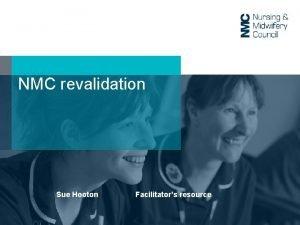 NMC revalidation Sue Hooton Facilitators resource Aims of