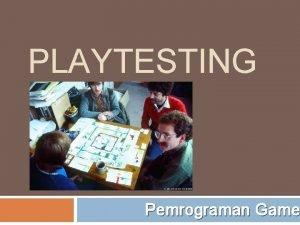 PLAYTESTING Pemrograman Game Anda sudah membuat prototype Anda