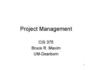 Project Management CIS 375 Bruce R Maxim UMDearborn