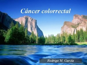 Cncer colorrectal Rodrigo M Garca Cncer colorrectal 1