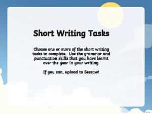 Short Writing Tasks Choose one or more of