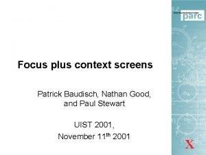 Focus plus context screens Patrick Baudisch Nathan Good
