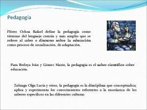 Pedagoga Flrez Ochoa Rafael define la pedagoga como