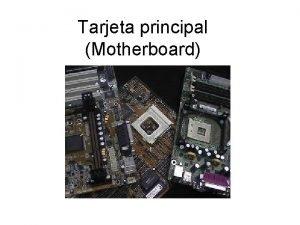 Tarjeta principal Motherboard Elementos generales Tarjeta de circuitos