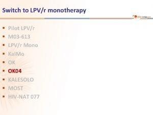 Switch to LPVr monotherapy Pilot LPVr M 03