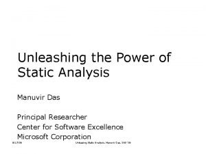 Unleashing the Power of Static Analysis Manuvir Das