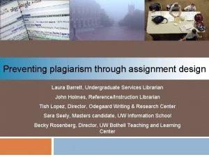 Preventing plagiarism through assignment design Laura Barrett Undergraduate